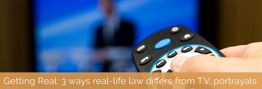 Getting Real: 3 ways real-life law differs from T.V. portrayals