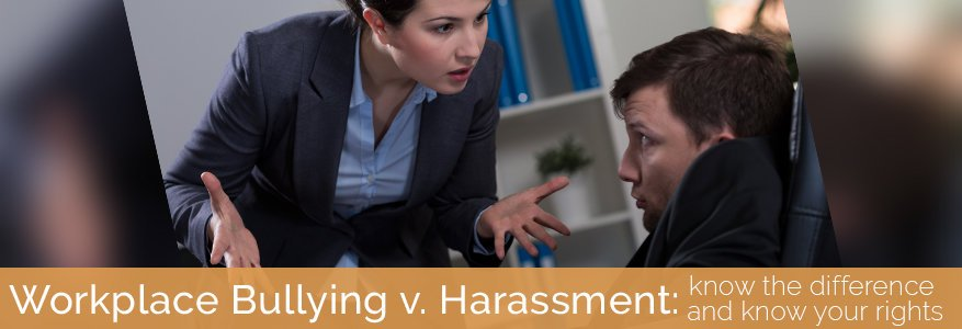 Workplace bullying v. harassment: know the difference and know your rights