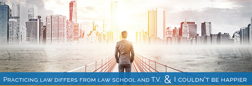 Practicing law differs from law school and T.V.--and I couldn't be happier